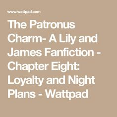 The Patronus Charm- A Lily and James Fanfiction - Chapter Eight: Loyalty and Night Plans - Wattpad