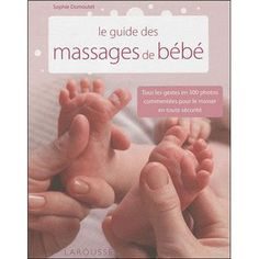 Le guide des massages de bébé - broché - Sophie Dumoutet - Livre ou ebook - Soldes 2016 Fnac.com