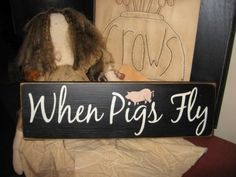 When Pigs Fly Handpainted Primitive Wood Sign by thehomespunraven, $12.00