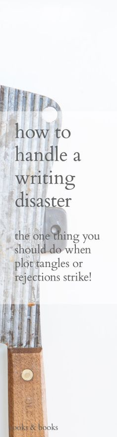 Here's what to do when you're facing down plot tangles, endless rejections, or any other writing disaster: http://cooksplusbooks.com/2016/06/29/how-to-handle-a-writing-or-kitchen-disaster/