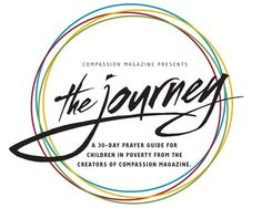 Check out The Journey, Compassion Magazine's new 30-day prayer guide for children living in poverty.