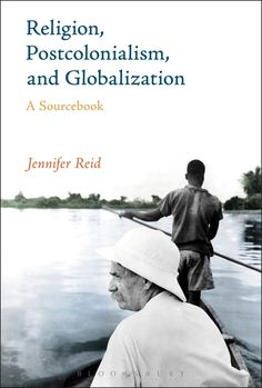Religion, Postcolonialism, and Globalization - Jennifer Reid (Bloomsbury)