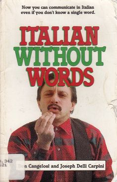 Italian Without Words   Now you can communicated in Italian ever if you don't know a single word.  by Don Cangelosi and Joseph Delli Carpini  PETER GRIFFIN must've read this book!!