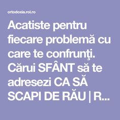 Acatiste pentru fiecare problemă cu care te confrunţi. Cărui SFÂNT să te adresezi CA SĂ SCAPI DE RĂU | ROL.ro Good To Know, Health Care, Prayers, Health Fitness, Good Things, Education, Life, Ayurveda, Amor