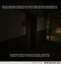 I've learned after trying to play Outlast that I'm a huge wuss....
