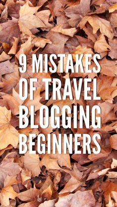 9 big travel blogging mistakes: what I have learned from 1 year of travel blogging