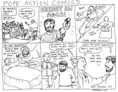 """Kate Beaton, """"Pope Action Comics"""" [manages to tell what happened, vis-a-vis JPII's attempted assassination in 1981 in a way that's visually funny, but not irreverent. JPII is Beaton's favorite Pope, anyway]. She has a St. Francis of Assisi comic that's just as funny, which had me in stitches the first time I saw it."""