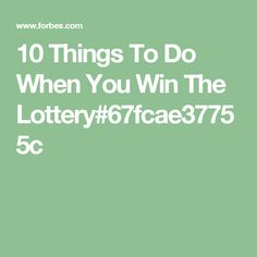 10 Things To Do When You Win The Lottery#67fcae37755c