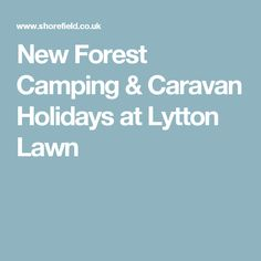 New Forest Camping & Caravan Holidays at Lytton Lawn Forest Camp, New Forest, Caravan Holiday, Holiday Park, Campsite, Touring, Lawn, Holidays, Vacations