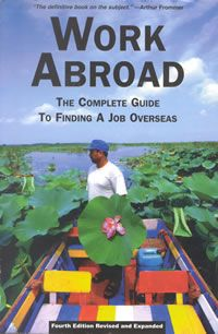 Work Abroad: The Complete Guide To Finding A Job Overseas. ""