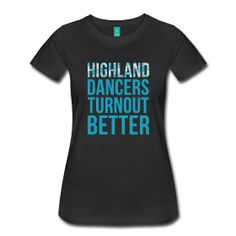 Highland Dancers Turnout Better - Fitted Shirt ~ 1854