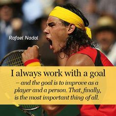 """I always work with a goal..."" - Rafael Nadal"