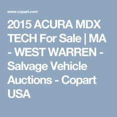 2015 ACURA MDX TECH For Sale | MA - WEST WARREN - Salvage Vehicle Auctions - Copart USA
