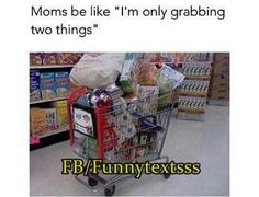 Moms Be Like Im Only Grabbing Two Things. ~ Memes curates only the best funny online content. The Ultimate cure to boredom with a daily fix of haha, hehe and jaja's. Stupid Funny, Funny Cute, The Funny, Hilarious, Funny Stuff, Funny Relatable Memes, Funny Posts, Relatable Posts, Lol So True