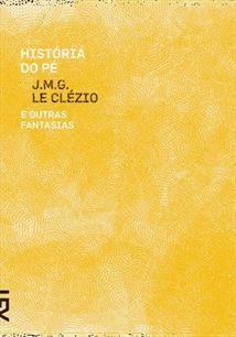 História do Pé e Outras Fantasias - J.M.G. Le Clézio