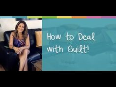 How to Deal with Guilt – Tandar Tanavoli | Motivational & Life Coach