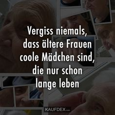 Vergiss niemals, dass ältere Frauen coole Mädchen sind Never forget that older women are cool girls who only live long Blessed Life Quotes, Life Quotes For Girls, Girls Life, Cool Words, Wise Words, Death Quotes, Birthday For Him, Never Forget, Live Long