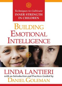 Building Emotional Intelligence: Techniques to Cultivate Inner Strength in ... - Linda Lantieri, Daniel P Goleman, Ph.D. - Google Books