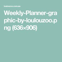 Weekly-Planner-graphic-by-loulouzoo.png (636×906)