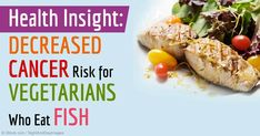 Vegetarians who eat fish regularly have 42 percent lower risk of having colorectal cancer compared to non-vegetarians. http://articles.mercola.com/sites/articles/archive/2015/03/23/vegetarians-eat-fish.aspx