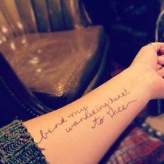 """""""Come Thou Fount"""" text tattoo, inner forearm. // I would seriously consider getting this, though maybe in a different font, and smaller. But the placement, and quote for sure."""