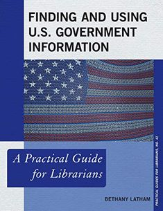 Finding and Using U.S. Government Information : A Practical Guide for Librarians / Bethany Latham Lanham, MD : Rowman & Littlefield, 2018 #SDDOEBibliography Aug 2018