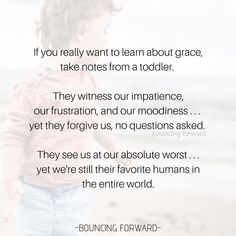 Very true. – Brooke Anne – Rebel Without Applause Mommy Quotes, Life Quotes, Mother Quotes, Child Quotes, Best Quotes, Funny Quotes, Impatience, Pomes, How To Be Graceful