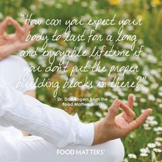 Are you supporting your body with the right building blocks?  www.foodmatters.tv