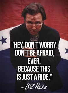 Im Bill Hicks and Im dead now.