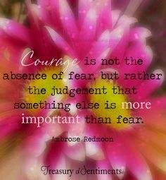 Courage quote via www.Facebook.com/TreasuryofSentiments