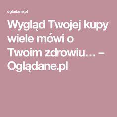Wygląd Twojej kupy wiele mówi o Twoim zdrowiu… – Oglądane.pl