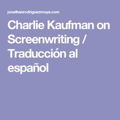 Charlie Kaufman on Screenwriting / Traducción al español