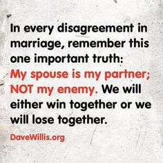 The 8 habits of every happy couple Dave Willis marriage quote in every disagreement in marriage remember this one truth my spouse is my partner not my enemy we will win together or lose together Godly Marriage, Marriage Goals, Marriage Relationship, Love And Marriage, Relationship Problems, What Is Marriage Quotes, Spouse Quotes, Distance Relationships, Young Marriage Quotes