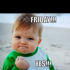 Wish it was Friday everyday.