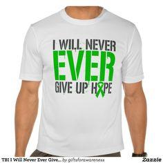 TBI I Will Never Ever Give Up Hope T-shirts by www.giftsforawareness.com  #traumaticbraininjury #tbi #awareness