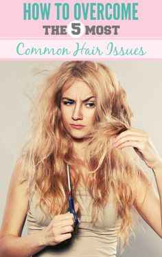 How to Overcome the 5 Most Common Hair Issues