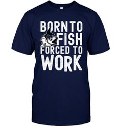 Born to fish forced to work funny Fishing T Shirts as Gifts for Fishermen - Limited edition tee for fishermen. Product ID : CM_CZ3H8GD Heavyweight T-shirt Classic, loose Fit Preshrunk Jersey Knit Double Needle hems and neck band for durability Solid Colors 100% Cotton, Charcoal Heather is 50% Cotton, 50% Polyester, Sport Grey is 90% Cotton, 10% Poly, Ash is 99% Cotton, 1% Poly Fishing Humor, Fishing T Shirts, Best Fishing, Work Humor, Loose Fit, Ash, Solid Colors, Charcoal, Sport