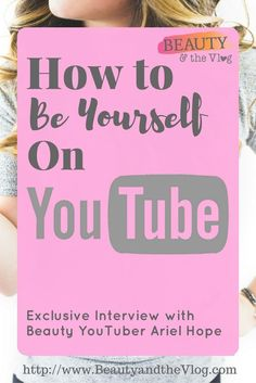 How to be yourself on YouTube featuring makeup artist and you tuber ariel Hope interview on Beauty and the VLog podcast.