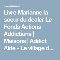 Livre Marianne la soeur du dealer Le Fonds Actions Addictions | Maisons | Addict Aide - Le village des addictions