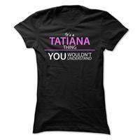 Its A Tatiana Thing
