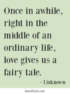 Quotes about love - Once in awhile, right in the middle of an ordinary life,..