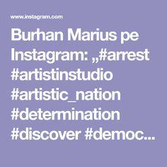 "Burhan Marius pe Instagram: ""#arrest #artistinstudio #artistic_nation #determination #discover #democracy #delicious #liberté #libertadfinanciera #followforfollowback…"" Artist, Instagram, Artists"