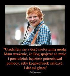 Ed Sheeran, Polish Memes, Funny Mems, True Memes, Itachi, Wtf Funny, Me As A Girlfriend, Funny Photos, Sentences