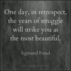 Sigmund Freud quote......he said more I don't agree with!