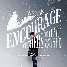 Encourage others to change the world by Noel Shiveley. #designspiration #Lettering #Calligraphy #Typography #ilovelettering #typematters #loveletters #typelove #typegang #handwritten #handdrawn #customlettering #handmadefont #typism #brushtype #doodle #do