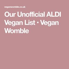 Our Unofficial ALDI Vegan List • Vegan Womble