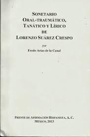 Sonetario oral-traumático, tanático y lírico de Lorenzo Suárez Crespo / [editado] por Fredo Arias de la Canal - México : Frente de Afirmación Hispanista, 2013