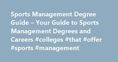 Sports Management Degree Guide – Your Guide to Sports Management Degrees and Careers #colleges #that #offer #sports #management http://new-jersey.nef2.com/sports-management-degree-guide-your-guide-to-sports-management-degrees-and-careers-colleges-that-offer-sports-management/  # Sports management is a field that focuses on the business attributes of sports, and many in this industry have obtained a sports management degree. Individuals working in this industry are concerned with the…