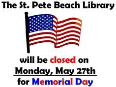 The St. Pete Beach Library will be closed on Monday, May 27th in observance of Memorial Day.