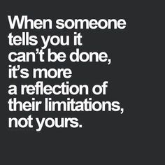 It's a reflection of their limitations, not yours. #quote Coach Quotes, When Someone, Image Sharing, Find Image, We Heart It, Reflection, Told You So, Cards Against Humanity, How To Get